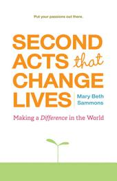 Second Acts That Can Change Lives: Making a Difference in the World