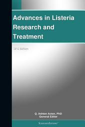 Advances in Listeria Research and Treatment: 2012 Edition