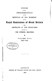 Notices of the Proceedings at the Meetings of the Members of the Royal Institution, with Abstracts of the Discourses: Volume 17