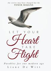 Let Your Heart Take Flight: Parables for our modern age