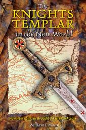 The Knights Templar in the New World: How Henry Sinclair Brought the Grail to Acadia, Edition 2