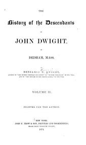 The History of the Descendants of John Dwight, of Dedham, Mass: Volume 2