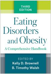 Eating Disorders and Obesity, Third Edition: A Comprehensive Handbook, Edition 3