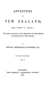 Adventure in New Zealand, from 1839 to 1844: With Some Account of the Beginning of the British Colonization of the Islands, Volume 1