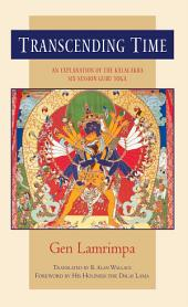 Transcending Time: An Explanation of the Kalachakra Six-Session Guru Yoga
