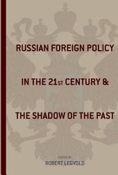 Russian Foreign Policy in the Twenty-first Century and the Shadow of the Past