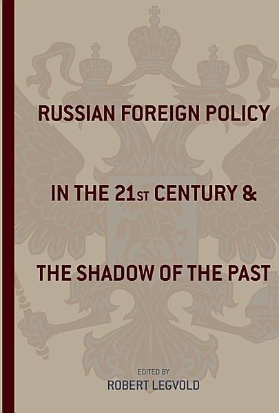Russian Foreign Policy in the Twenty First Century and the Shadow of the Past