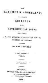 The teacher's assistant; consisting of lectures in the catechetical form
