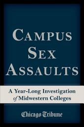 Campus Sex Assaults: A Year-Long Investigation of Midwestern Colleges