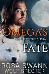 Omega's Fate (Mated to the Alpha #1): Mpreg Gay M/M Shifter Romance