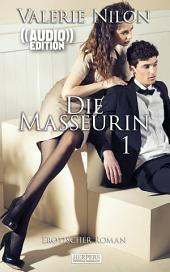 Die Masseurin 1 - Erotischer Roman (( Audio )): Edition Edelste Erotik - Buch & Hörbuch