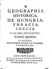 Geographia historica, de Hungria, Thracia, Grecia, y las islas adyacentes: Volumen 5