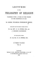 Lectures on the Philosophy of Religion: Together with a Work on the Proofs of the Existence of God, Volume 2