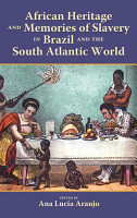 African Heritage and Memories of Slavery in Brazil and the South Atlantic World PDF