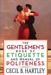 The Gentlemen's Book of Etiquette and Manual of Politeness