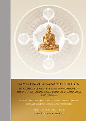 Samatha Vipassana Meditation in Accordance with the Four Foundations of Mindfulness to Reach Lord Buddha Dhammakayas and Nibbana