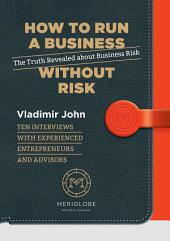 How to Run a Business Without Risk: The Truth Revealed about Business Risk