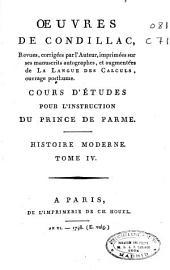 Oeuvres de Condillac ...: Cours d'études pour l'instruction du Prince de Parme, Histoire moderne, tome IV, Volume18