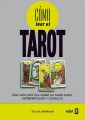 Cómo leer el tarot: Una guía práctica sobre u significado, interpretación y consulta