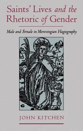 Saints' Lives and the Rhetoric of Gender: Male and Female in Merovingian Hagiography