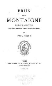 Brun de la montagne: roman d'aventure publié pour la première fois d'après le manuscrit unique de Paris