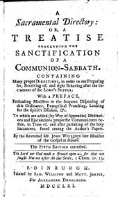 A Sacramental Directory: or, a Treatise concerning the Sanctification of a Communion-Sabbath, containing many ... directions in order to our preparing for ... the Lord's Supper. ... Fourth edition, etc
