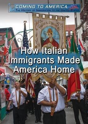 How Italian Immigrants Made America Home