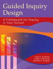 Guided Inquiry Design®: A Framework for Inquiry in Your School