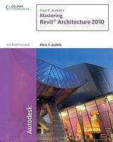 PAUL F  AUBIN S MASTERING REVIT ARCHITECTURE 2010 PDF