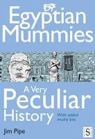 Egyptian Mummies  A Very Peculiar History PDF