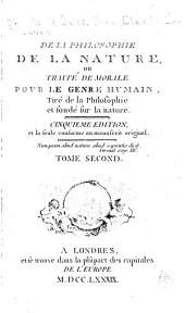 De la Philosophie de la Nature: Ou Traité de Morale Pour Le Genre Humain, Tiré de la Philosophie Et Fondé Sur la Nature, Volume2