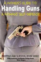 A Women's Guide to Handling Guns - A Woman's Self-Defense