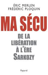 Ma sécu: De la Libération à l'ère Sarkozy