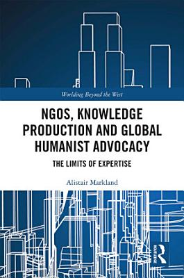 NGOs  Knowledge Production and Global Humanist Advocacy