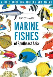 Marine Fishes of South-East Asia: A Field Guide for Anglers and Divers