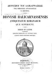 Antiquitatum romanarum quae supersunt: Graece et Latine ex recensione Adolphi Kiessling et Victoris Prou. Accedunt indices scriptorum nominumque