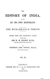 The History of India, as Told by Its Own Historians. The Muhammadan Period: Ed. from the Posthumous Papers of the Late Sir H. M. Elliot ...
