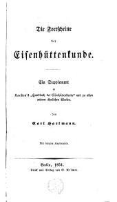 """Die Fortschritte der Eisenhütten-Kunde: ein Supplement zu Karsten's """"Handbuch der Eisenhüttenkunde"""" und zu allen andern ähnlichen Werken"""