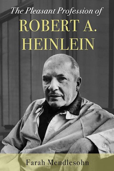 The Pleasant Profession Of Robert A Heinlein