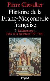 Histoire de la Franc-Maçonnerie française: La Maçonnerie, Eglise de la République (1877-1944)
