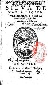 Silva de varia lecion, ultimamente agora emendada, y añadida la quarta parte della por el autor Pero Mexía