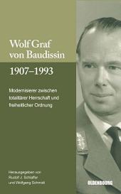 Wolf Graf von Baudissin 1907 bis 1993: Modernisierer zwischen totalitärer Herrschaft und freiheitlicher Ordnung