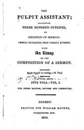 The Pulpit Assistant: Containing Three Hundred Outlines Or Skeletons of Sermons, Chiefly Extracted from Various Authors, with an Essay on the Composition of a Sermon, Volume 1