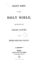 Select parts of the holy Bible  for the use of the negro slaves  in the British West India islands PDF