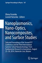 Nanoplasmonics, Nano-Optics, Nanocomposites, and Surface Studies: Selected Proceedings of the Second FP7 Conference and the Third International Summer School Nanotechnology: From Fundamental Research to Innovations, August 23-30, 2014, Yaremche-Lviv, Ukraine