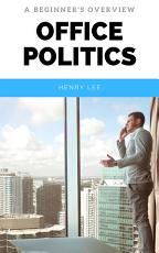 Office Politics  How to Survive and Thrive in the Dirty Game of Office Politics PDF