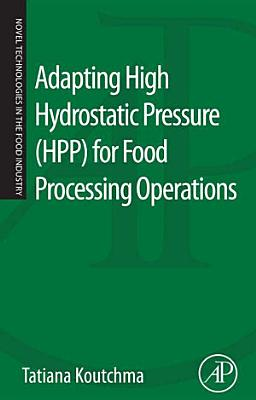 Adapting High Hydrostatic Pressure (HPP) for Food Processing Operations