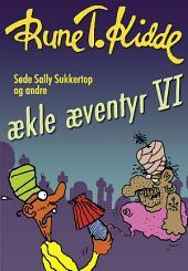 Søde Sally Sukkertop og andre ækle æventyr 6