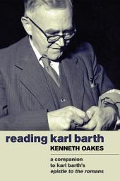 Reading Karl Barth: A Companion to Karl Barth's Epistle to the Romans