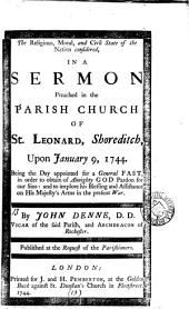 The Religious, Moral, and Civil State of the Nation Considered: In a Sermon Preached in the Parish Church of St. Leonard, Shoreditch, Upon January 9, 1744. ... By John Denne, ...